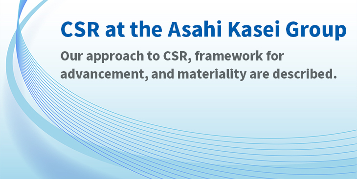 CSR at the Asahi Kasei Group Our approach to CSR, framework for advancement, and materiality are described.