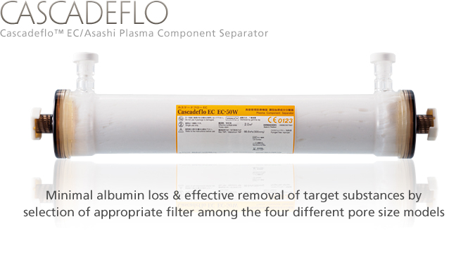 Cascadeflo EC: Minimal albumin loss & effective removal of target substances by selection of appropriate filter among the four different pore size models